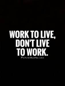 Work To Live Don't Live To Work Quote